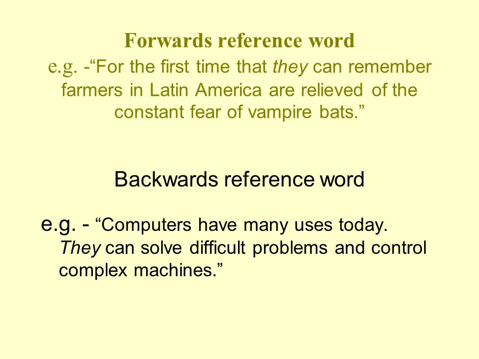 "Forwards reference word e.g. -""For the first time that they can remember farmers in Latin America are relieved of the constant fear of vampire bats."""
