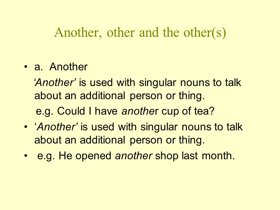 ' Another' is also used with a number and a plural noun to talk about 'more people or things'.