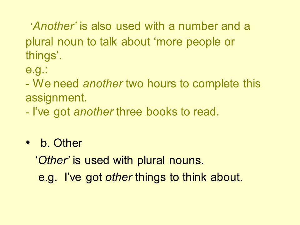c.The other(s) 'The other' is used with singular or plural nouns.