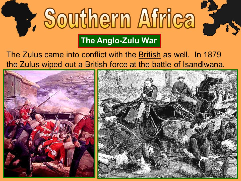 The Anglo-Zulu War The Zulus came into conflict with the British as well. In 1879 the Zulus wiped out a British force at the battle of Isandlwana.
