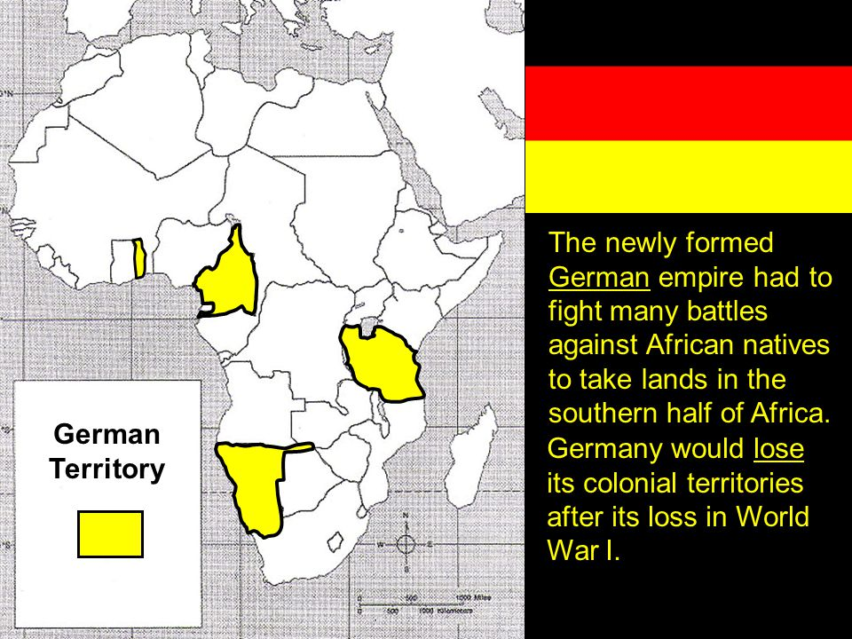 The newly formed German empire had to fight many battles against African natives to take lands in the southern half of Africa. German Territory German