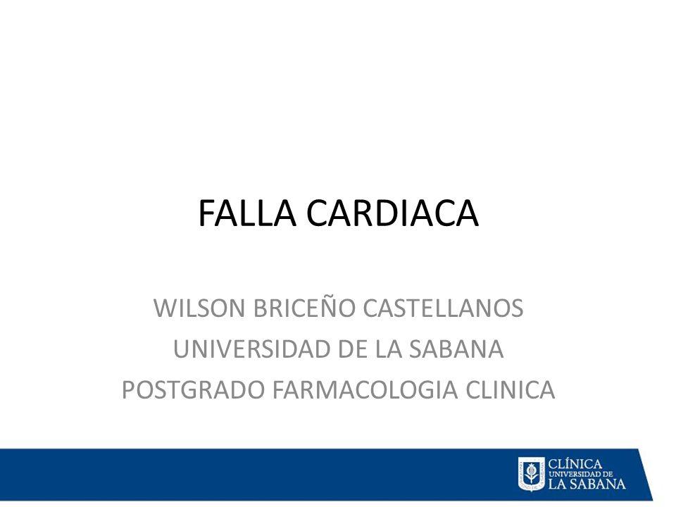 FALLA CARDIACA WILSON BRICEÑO CASTELLANOS UNIVERSIDAD DE LA SABANA POSTGRADO FARMACOLOGIA CLINICA
