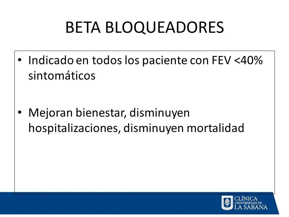 BETA BLOQUEADORES Indicado en todos los paciente con FEV <40% sintomáticos Mejoran bienestar, disminuyen hospitalizaciones, disminuyen mortalidad