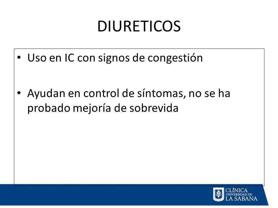 DIURETICOS Uso en IC con signos de congestión Ayudan en control de síntomas, no se ha probado mejoría de sobrevida