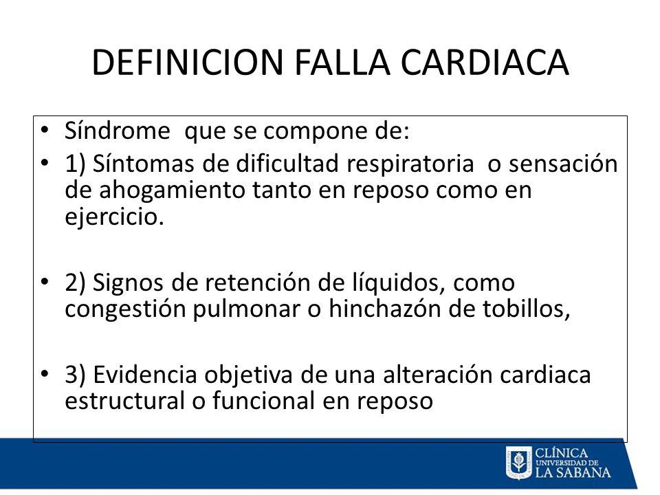 DEFINICION FALLA CARDIACA Síndrome que se compone de: 1) Síntomas de dificultad respiratoria o sensación de ahogamiento tanto en reposo como en ejercicio.