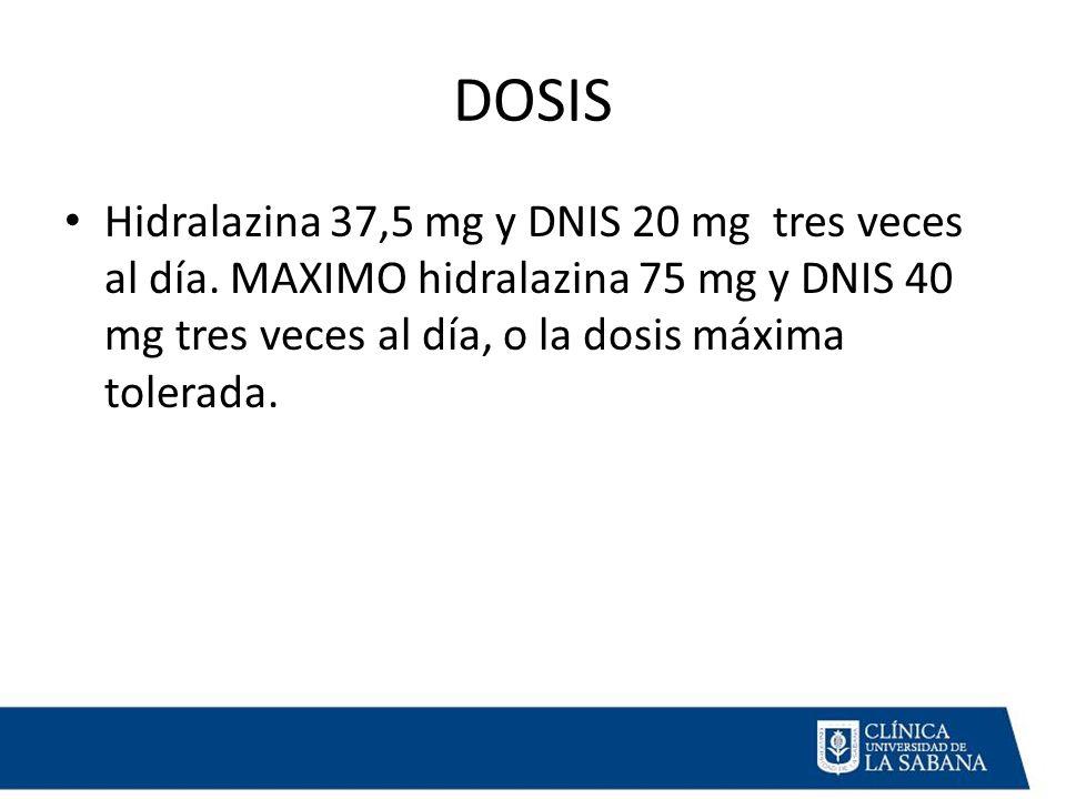 DOSIS Hidralazina 37,5 mg y DNIS 20 mg tres veces al día.