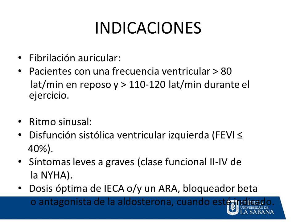 INDICACIONES Fibrilación auricular: Pacientes con una frecuencia ventricular > 80 lat/min en reposo y > 110-120 lat/min durante el ejercicio.
