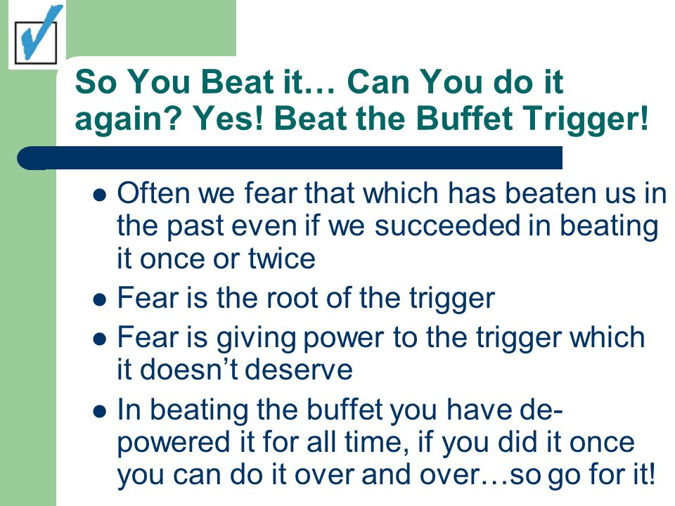 So You Beat it… Can You do it again.Yes. Beat the Buffet Trigger.