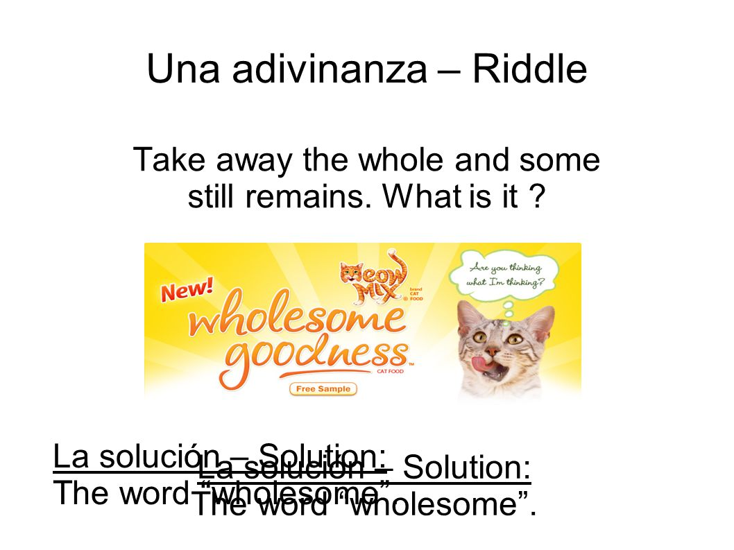 Una adivinanza – Riddle Take away the whole and some still remains.