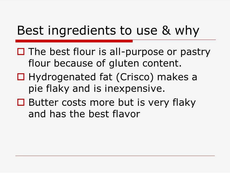 Best ingredients to use & why  The best flour is all-purpose or pastry flour because of gluten content.