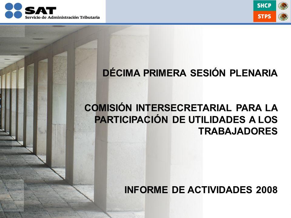 INFORME DE ACTIVIDADES 2008 DÉCIMA PRIMERA SESIÓN PLENARIA COMISIÓN INTERSECRETARIAL PARA LA PARTICIPACIÓN DE UTILIDADES A LOS TRABAJADORES