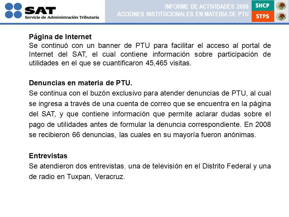 Página de Internet Se continuó con un banner de PTU para facilitar el acceso al portal de Internet del SAT, el cual contiene información sobre participación de utilidades en el que se cuantificaron 45,465 visitas.
