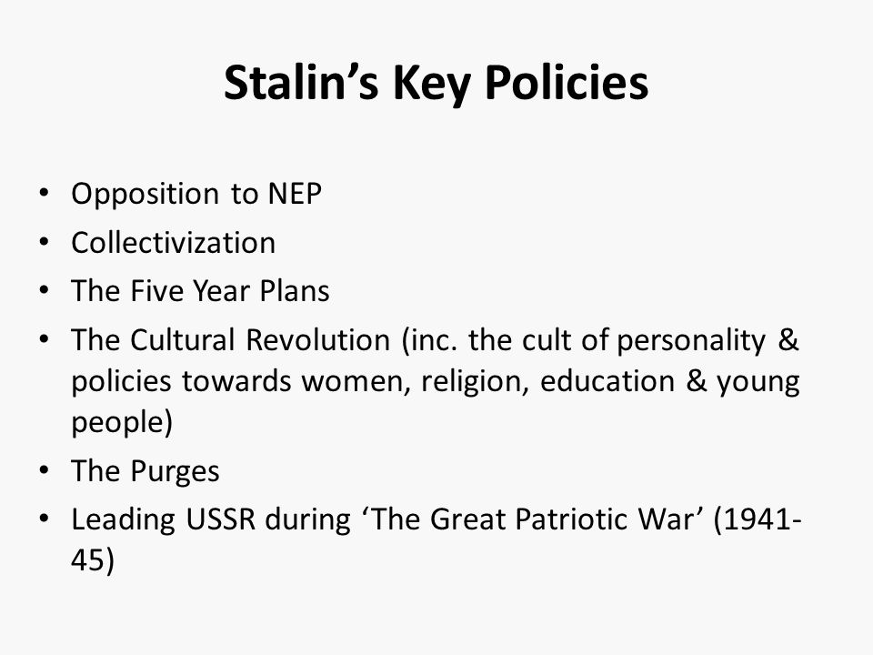 Stalin's Key Policies Opposition to NEP Collectivization The Five Year Plans The Cultural Revolution (inc.