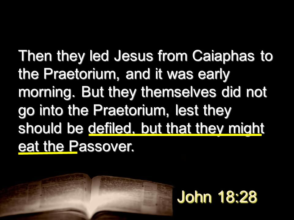Then they led Jesus from Caiaphas to the Praetorium, and it was early morning.