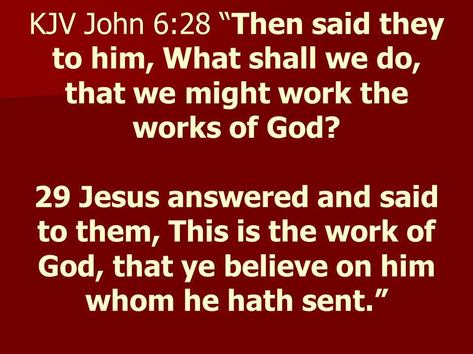 KJV John 6:28 Then said they to him, What shall we do, that we might work the works of God.