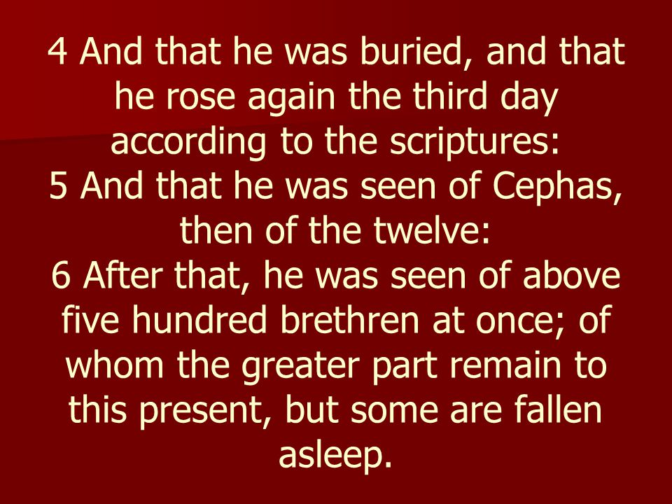 4 And that he was buried, and that he rose again the third day according to the scriptures: 5 And that he was seen of Cephas, then of the twelve: 6 Af