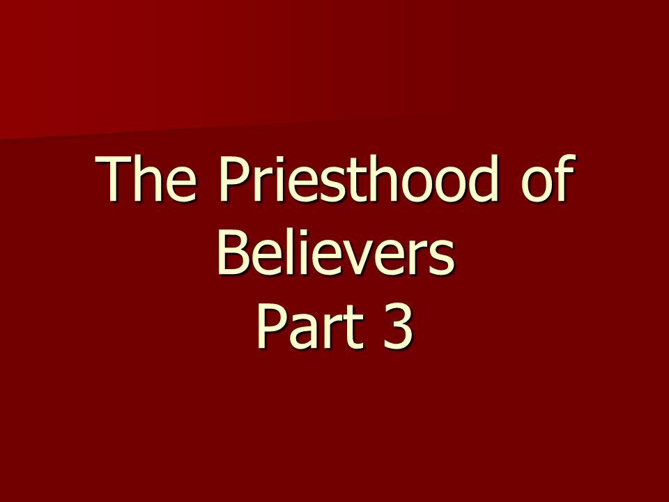 The Priesthood of Believers Part 3