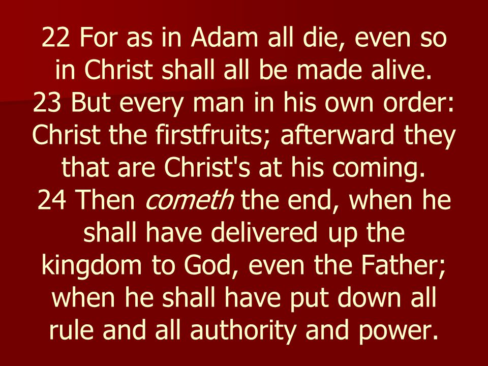 22 For as in Adam all die, even so in Christ shall all be made alive.