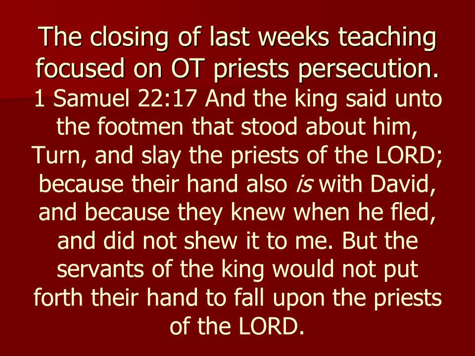 The closing of last weeks teaching focused on OT priests persecution. The closing of last weeks teaching focused on OT priests persecution. 1 Samuel 2