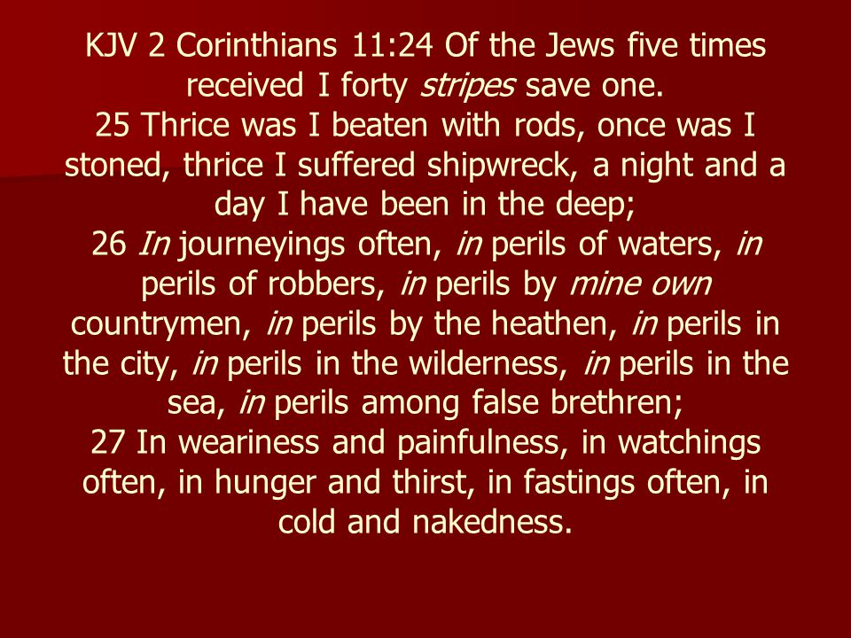 KJV 2 Corinthians 11:24 Of the Jews five times received I forty stripes save one.