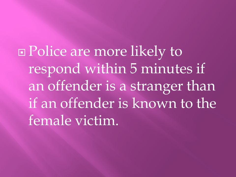 PPolice are more likely to respond within 5 minutes if an offender is a stranger than if an offender is known to the female victim.