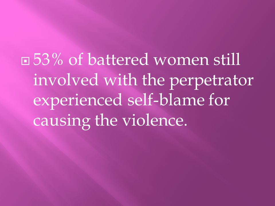 553% of battered women still involved with the perpetrator experienced self-blame for causing the violence.