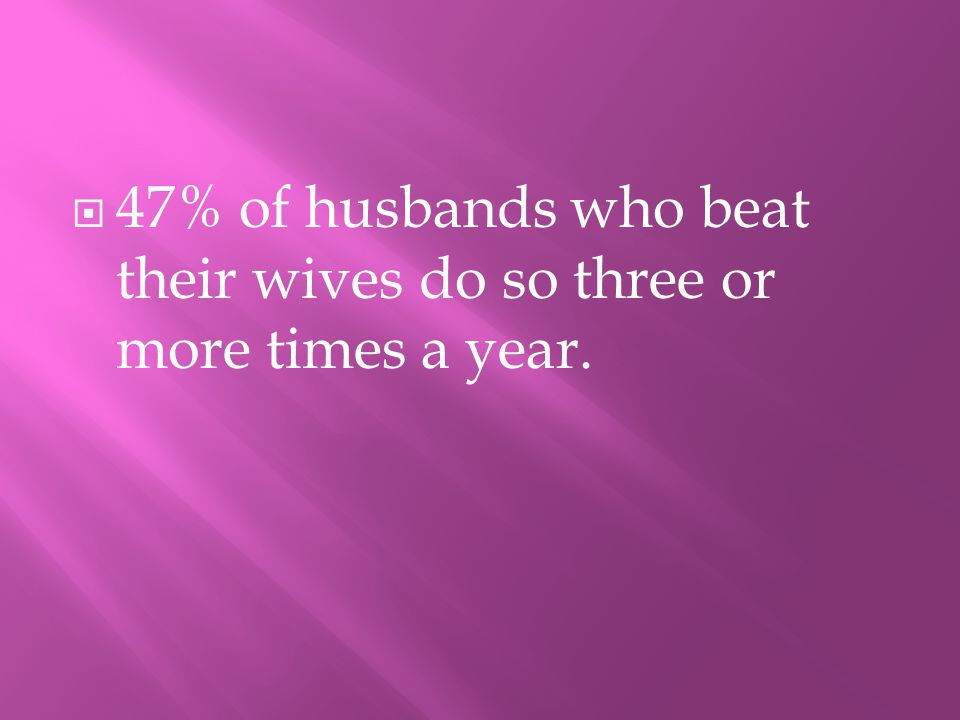 447% of husbands who beat their wives do so three or more times a year.