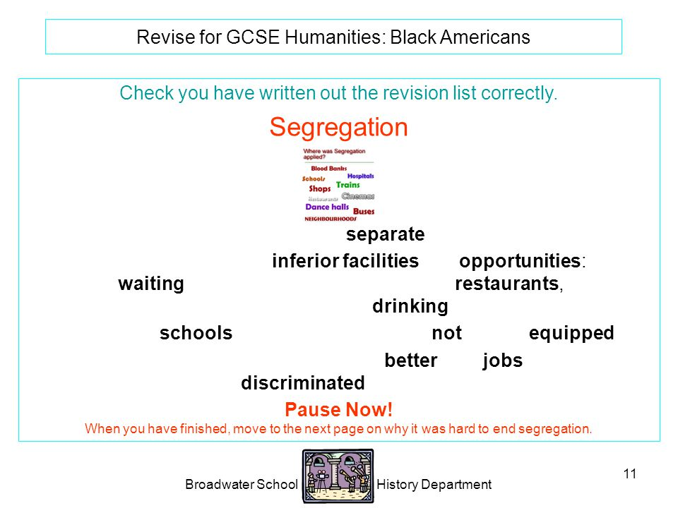 Broadwater School History Department 11 Revise for GCSE Humanities: Black Americans Check you have written out the revision list correctly.