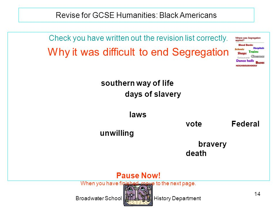 Broadwater School History Department 14 Revise for GCSE Humanities: Black Americans Check you have written out the revision list correctly.