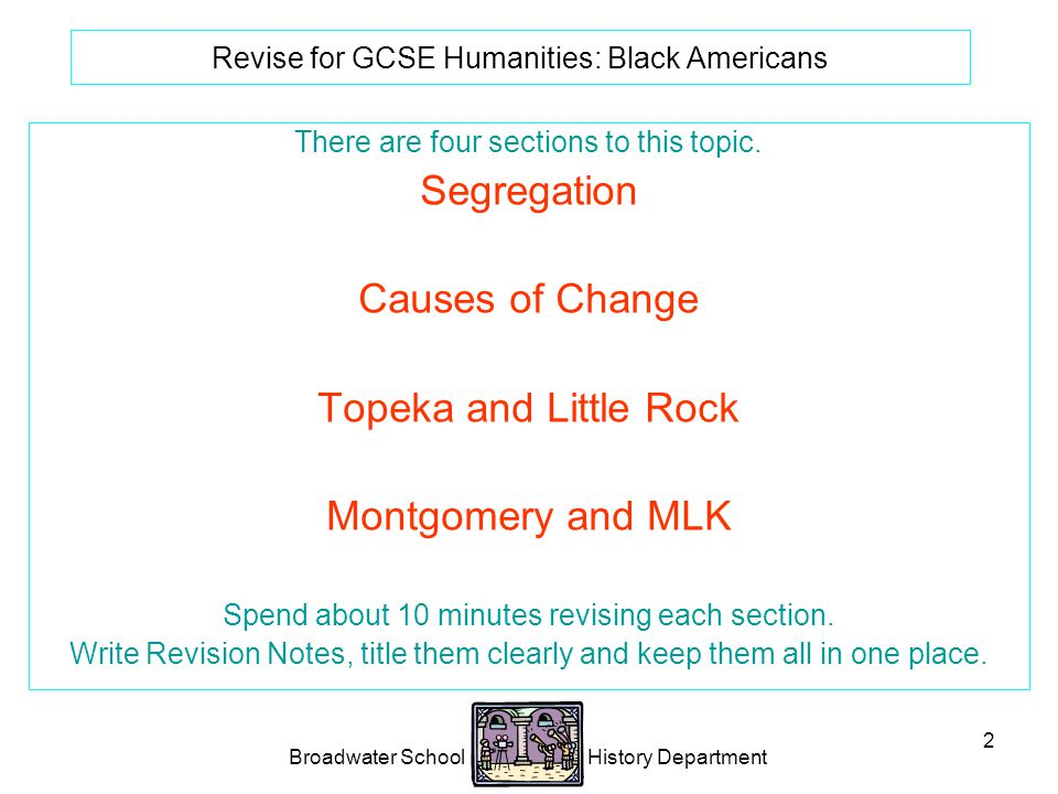 Broadwater School History Department 2 Revise for GCSE Humanities: Black Americans There are four sections to this topic.