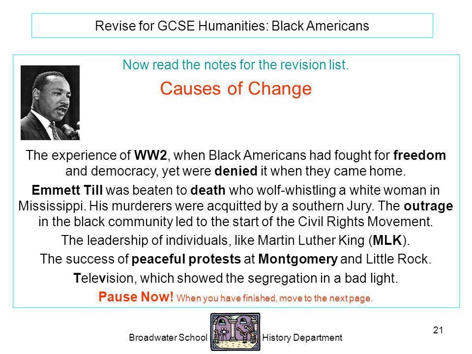 Broadwater School History Department 21 Revise for GCSE Humanities: Black Americans Now read the notes for the revision list.