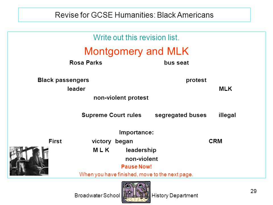 Broadwater School History Department 29 Revise for GCSE Humanities: Black Americans Write out this revision list.