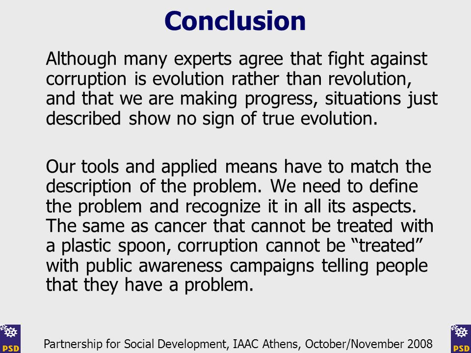 Conclusion Although many experts agree that fight against corruption is evolution rather than revolution, and that we are making progress, situations