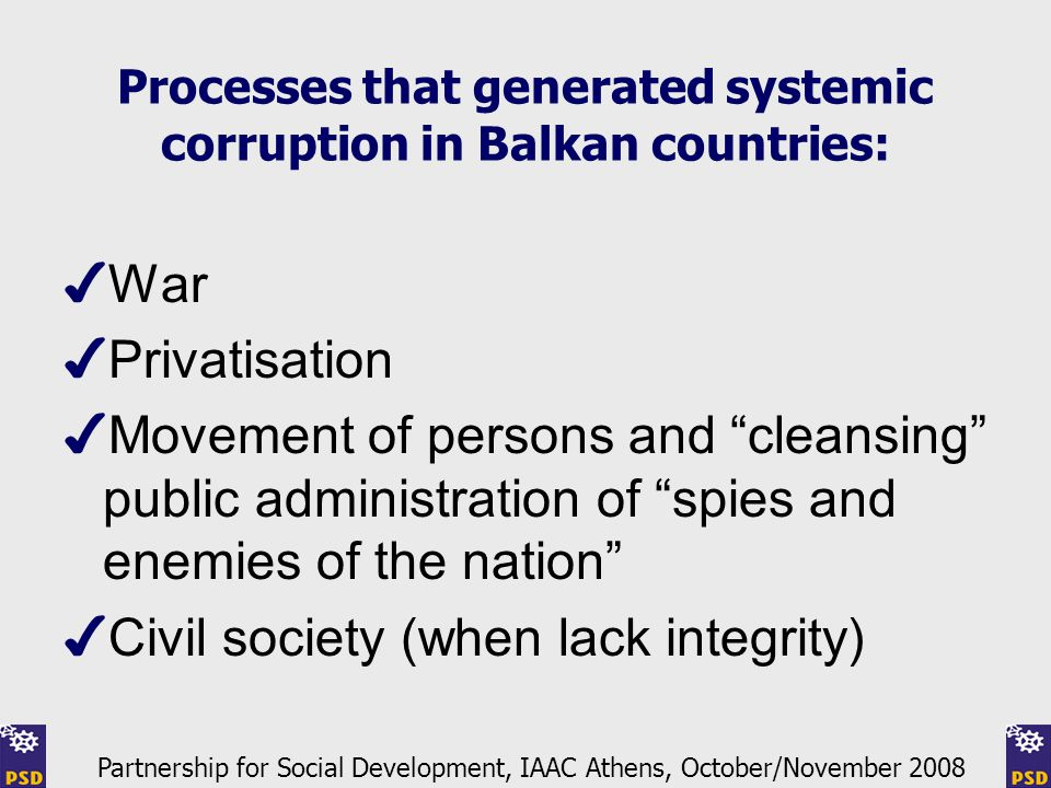 """Processes that generated systemic corruption in Balkan countries: ✔ War ✔ Privatisation ✔ Movement of persons and """"cleansing"""" public administration of"""
