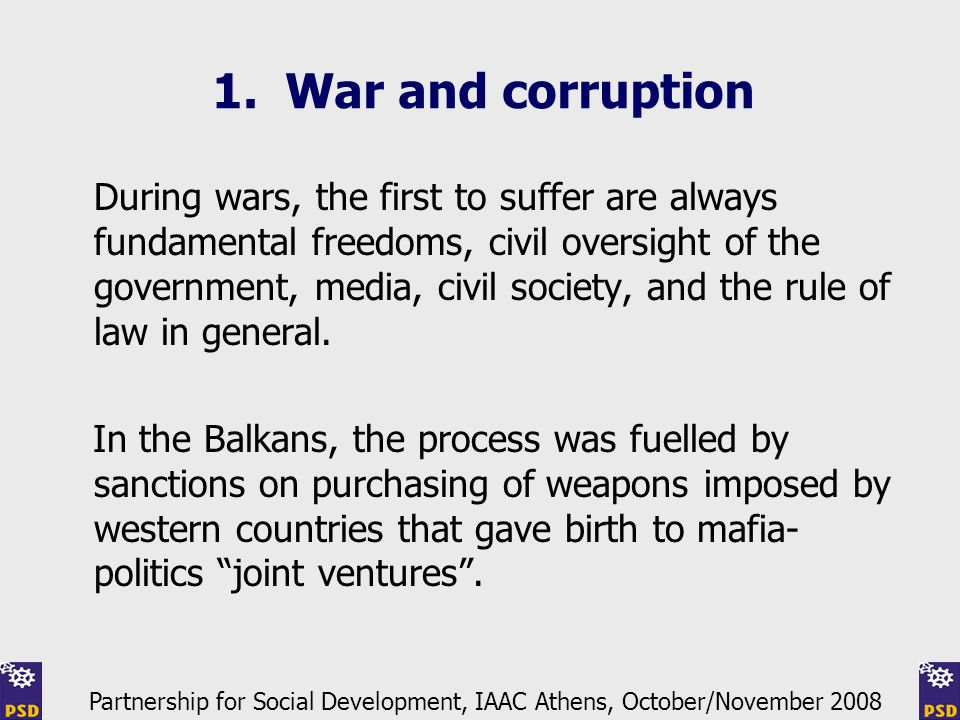 1. War and corruption During wars, the first to suffer are always fundamental freedoms, civil oversight of the government, media, civil society, and t