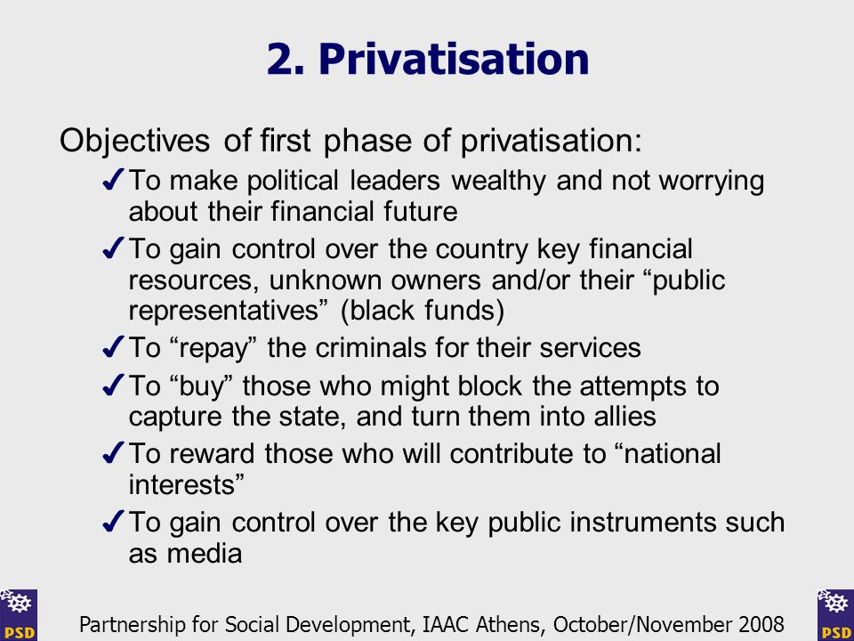 2. Privatisation Objectives of first phase of privatisation: ✔ To make political leaders wealthy and not worrying about their financial future ✔ To ga