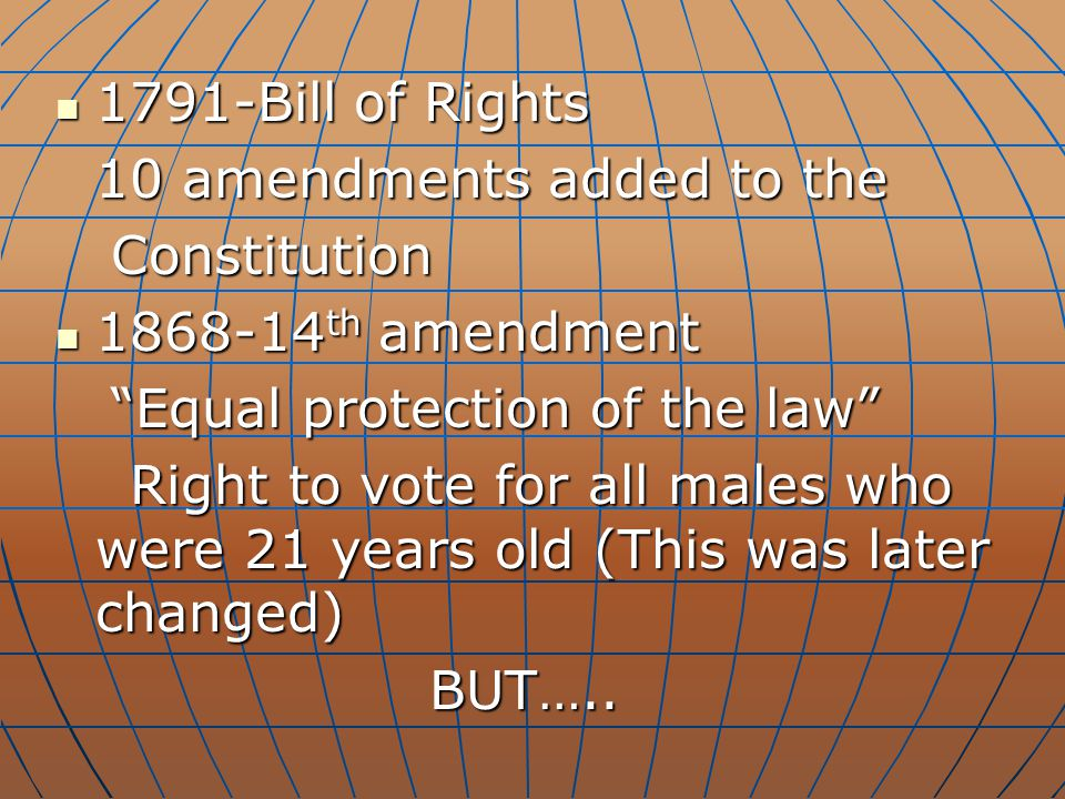 "1791-Bill of Rights 1791-Bill of Rights 10 amendments added to the Constitution Constitution 1868-14 th amendment 1868-14 th amendment ""Equal protecti"