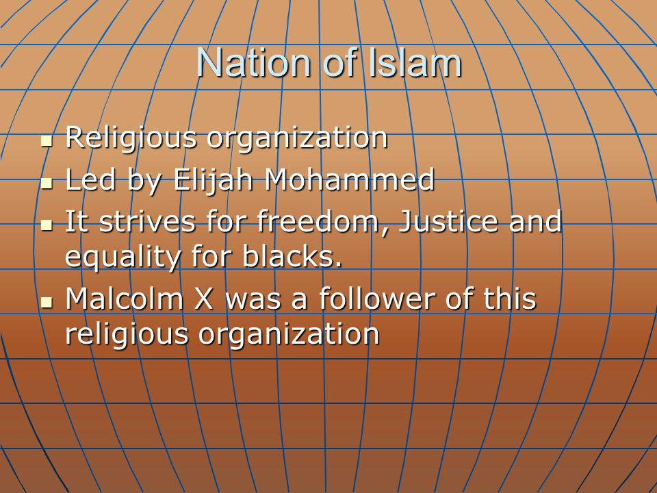 Nation of Islam Religious organization Religious organization Led by Elijah Mohammed Led by Elijah Mohammed It strives for freedom, Justice and equali