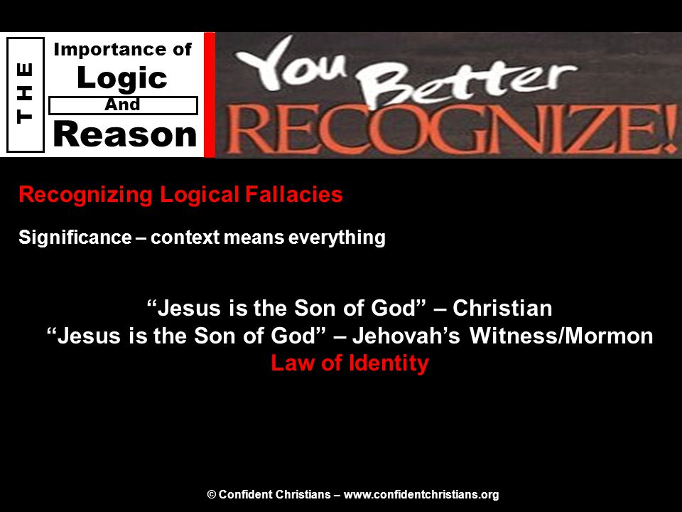 "© Confident Christians – www.confidentchristians.org T H E Importance of Logic Reason And Recognizing Logical Fallacies ""Jesus is the Son of God"" – Ch"