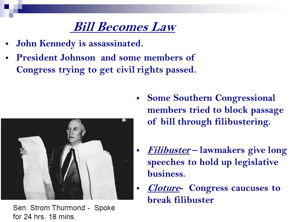 Bill Becomes Law  Some Southern Congressional members tried to block passage of bill through filibustering.