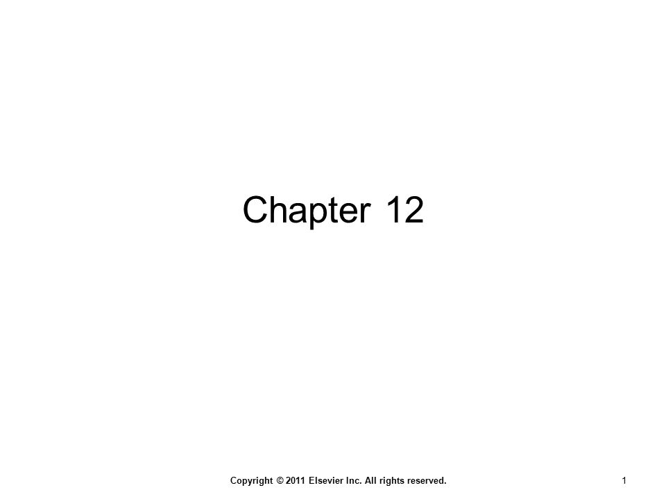 Copyright © 2011 Elsevier Inc. All rights reserved. 1 Chapter 12