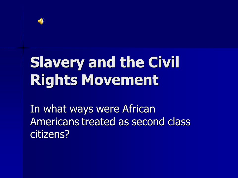 Slavery and the Civil Rights Movement In what ways were African Americans treated as second class citizens?