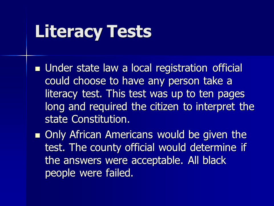 Literacy Tests Under state law a local registration official could choose to have any person take a literacy test.