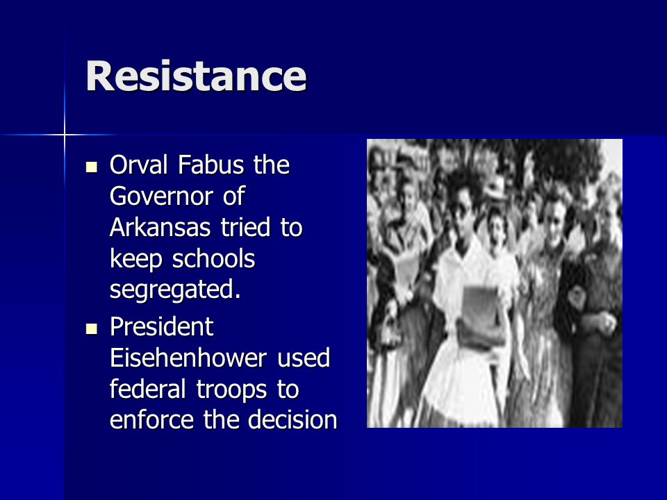Resistance Orval Fabus the Governor of Arkansas tried to keep schools segregated.
