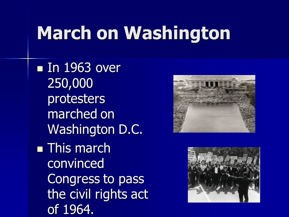 March on Washington In 1963 over 250,000 protesters marched on Washington D.C.