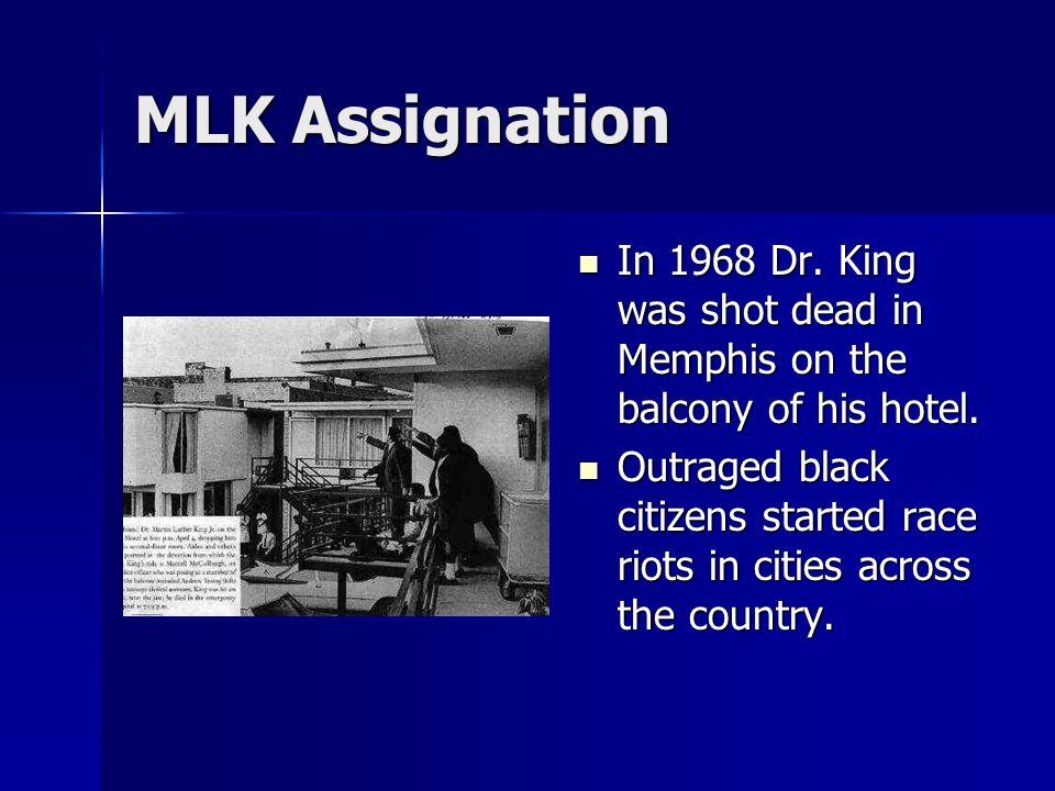 MLK Assignation In 1968 Dr. King was shot dead in Memphis on the balcony of his hotel.