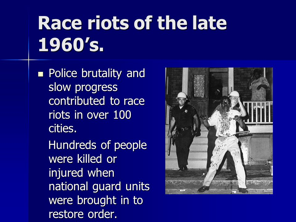 Race riots of the late 1960's.