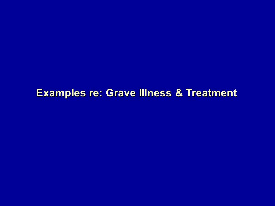 Examples re: Grave Illness & Treatment