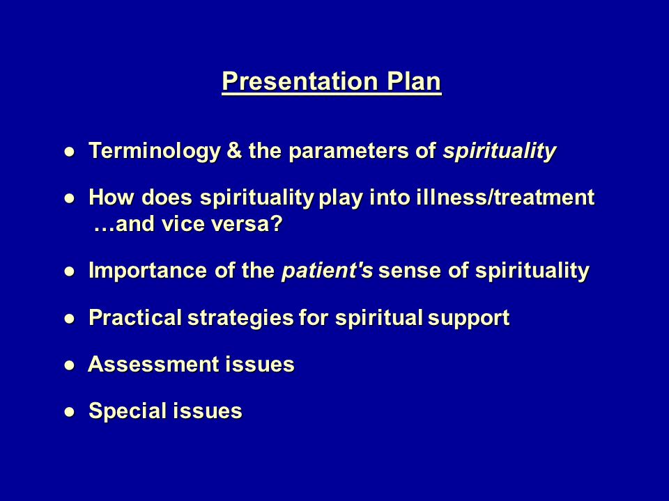 Presentation Plan ● Terminology & the parameters of spirituality ● How does spirituality play into illness/treatment …and vice versa.