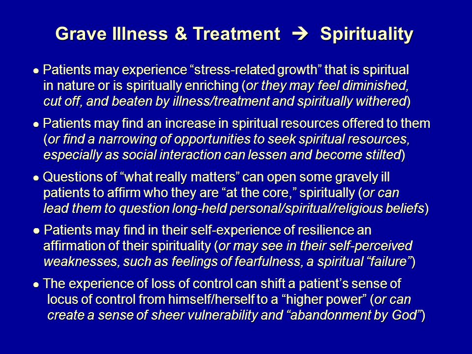 "Grave Illness & Treatment  Spirituality ● Patients may experience ""stress-related growth"" that is spiritual in nature or is spiritually enriching (or"